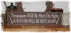 Trespassers Will Be Shot On Sight Survivors Will Be Shot Again -wood Sign…