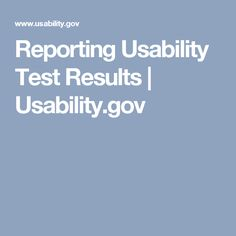 Reporting Usability Test Results | Usability.gov