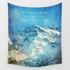 Buy Adventure. The mountains are calling, and I must go. John Muir. Wall Tapestry by Guido Montañés. Worldwide shipping available at Society6.com. Just one of millions of high quality products available.