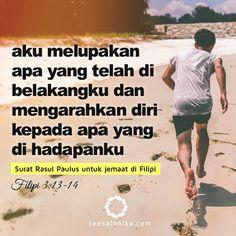 """""""Aku melupakan apa yang telah di belakangku, dan mengarahkan diri kepada apa yang di hadapanku..."""" — Surat Paulus kepada jemaat di Filipi (Flp 3:13b-14)"""