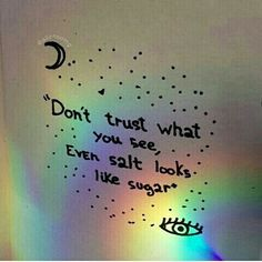 Don't trust what you see, even salt looks like sugar - aesthetic - Karma Quotes, Tumblr Quotes, Reality Quotes, Mood Quotes, Positive Quotes, Motivational Quotes, Inspirational Quotes, The Words, Hipster Blog
