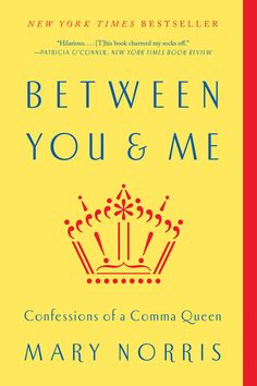 Between You & Me: Confessions of a Comma Queen by Mary Norris on iBooks