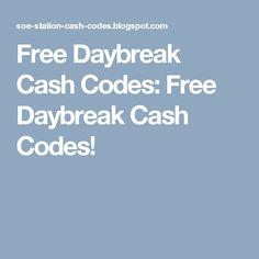 Free Daybreak Cash Codes: Free Daybreak Cash Codes!