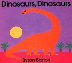 Read, Rock & Rhyme 10.25  Dinosaurs, Dinosaurs by Byron Barton  In prehistoric days there were many different kinds of dinosaurs, big and small, those with spikes and those with long, sharp teeth.
