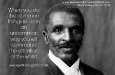 When you do the common things in life George Washington Carver