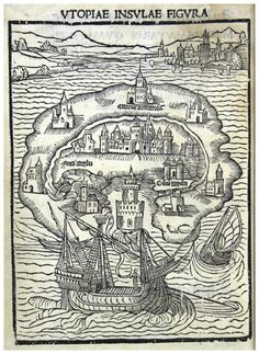 """Thomas More's Utopia """"...for everywhere one may hear of ravenous dogs and wolves, and cruel men-eaters, but it is not so easy to find states that are well and wisely governed."""""""