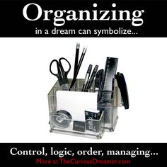 Organizing things or people in a dream can mean... More at TheCuriousDreamer... #dreammeaning #dreamsymbol