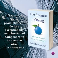 """Be strategic about productivity—do less exceptionally well, instead of doing more in an average way."" —Laurie Buchanan, PhD"