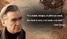 O poezie emoționantă, de Emil Cioran! – Citate Impresionante Emil Cioran, Somerset Maugham, Your Smile, Wise Words, Einstein, Advice, Wisdom, Thoughts, Motivation