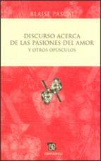 Discurso acerca de las pasiones del amor y otros opúsculos / Blaise Pascal ; traducción y prólogo, Raúl Falcó
