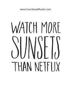 Watch more sunsets than Netflix. www.FunctionalRustic.com #quote #quoteoftheday #motivation #inspiration #quotes #diy #functionalrustic #homestead #rustic #pallet #pallets #rustic #handmade #craft #affirmation #michigan #puremichigan #repurpose #recycle #dreamers #country #sobriety #barn #strongwoman #inspirational #quotations #success #goals #inspirationalquotes #quotations #strongwomenquotes #puremichigan #recovery #sober #sobriety