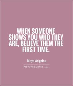 when someone shows you who they are believe them the first time - maya angelou Faith Quotes, True Quotes, Words Quotes, Funny Quotes, Qoutes, Sayings, First Time Quotes, Avoiding Quotes, Favorite Quotes