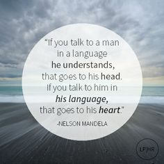 If you talk to a man in a language he understands, that goes to his head. If you talk to him in his language, that goes to his heart. // @Rolihlahla Mandela