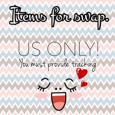 Items I have up for swap. You must live in the United States and you must provide tracking unless we have previously traded. Just like many of us the one time I did not require tracking I was swap lifted.