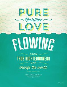Pure Christlike Love Flowing from True Righteousness Can Change the World - Elder Jeffery R. Holland, April 2014 conference poster