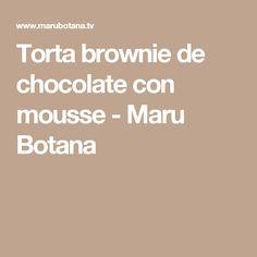 Torta brownie de chocolate con mousse - Maru Botana