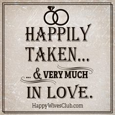 Happily taken...& very much in love. We are so happy I could not ask for a more wonderful wife