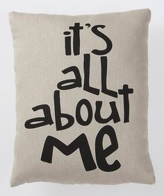 Take a look at this White & Black Its All About Me Pillow by Collins on #zulily today! $9.99, regular 14.00 Great for a kids room.