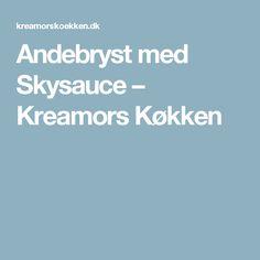 Andebryst med Skysauce – Kreamors Køkken