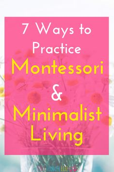 7 ways to practice Montessori & Minimalist Living. Montessori baby, Montessori Toddler, Montessori P