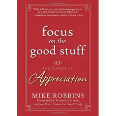 Focus on the Good Stuff: The Power of Appreciation ~ For more info ~ click thru.