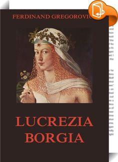 """Lucrezia Borgia    ::  Um 1874 entstand Gregorovius' Monographie über die Lucrezia Borgia, welche jedenfalls die Geschichte der Tochter Alexander's VI., der """"Kleopatra des 15. Jahrhunderts"""", von dem Romanhaften befreite, das ihr bis dahin angehaftet hatte. Zugleich ist die Schrift bei der außerordentlichen Kunst von G., das Einzelne mit dem Allgemeinen zu verbinden, durch die eingeflochtenen Beschreibungen des damaligen Lebens in Rom und am päpstlichen Hofe, der Festlichkeiten aller Ar..."""