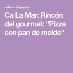 """Ca La Mar: Rincón del gourmet: """"Pizza con pan de molde"""""""