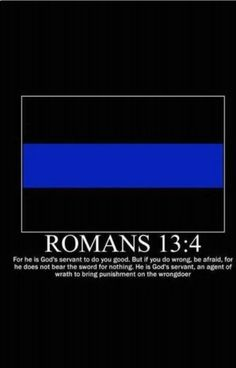 Romans 13:4 The policeman's verse.