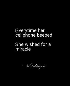 Everytime her cellphone beeped, she wished for a miracle.