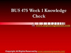 Get an A+ is quite difficult but knowing that the how to get it and still not doing so is foolish. Join http://www.UopeAssignments.com/ and we provide all the course including BUS 475 Week 1 Knowledge Check Latest UOP Assignment that will lead you to success