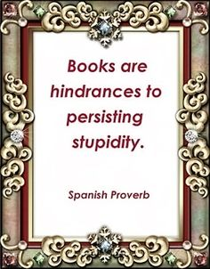 Books are a hindrance to persistant stupidity;-).