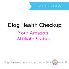 Bloggy Law's Blog Health Checkup: Amazon Affiliate Compliance #socialmedialaw #affiliatemarketing #bloggingtips