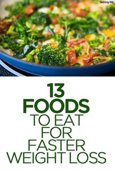 Add these 13 foods to eat for faster weight loss!