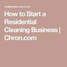 How to Start a Residential Cleaning Business | Chron.com