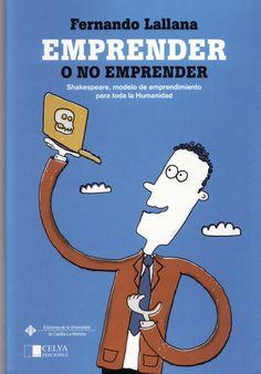 Emprender o no emprender : Shakespeare, modelo de emprendimiento para toda la humanidad / Fernando Lallana (2015)