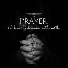 Prayer is how God works in the earth #TheWordShared #PrayAlways #PrayerWorks