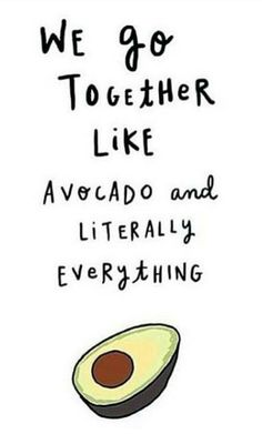 We go together like avocado and literally everything ♥