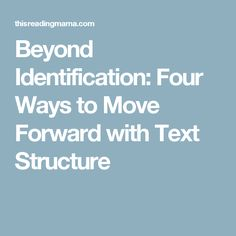 Beyond Identification: Four Ways to Move Forward with Text Structure