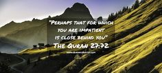 """#289 The Quran 27:72 (Surah an-Naml) Say: """"Perhaps that for which you are impatient is close behind you."""""""
