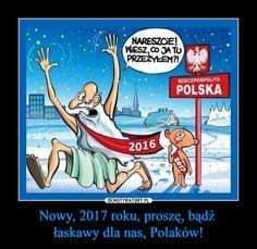 Nowy, 2017 roku, proszę, bądź łaskawy dla nas, Polaków! –