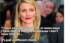 In a 2009 interview with Parade magazine, Cameron Diaz admitted what many child-free women already know: Children aren't necessarily the key to a fulfilling existence.
