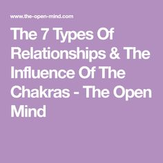 The 7 Types Of Relationships & The Influence Of The Chakras - The Open Mind