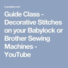 Guide Class - Decorative Stitches on your Babylock or Brother Sewing Machines - YouTube