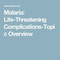 Malaria: Life-Threatening Complications-Topic Overview