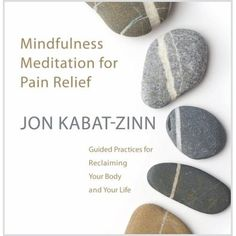 Mindfulness Meditation for Pain Relief: Guided Practices for Reclaiming Your Body and Your Life  - AUDIO CD