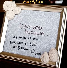 "Cheap Decorating Ideas: This ""I Love You Because"" message board was made simply by framing a note. Messages can be left on the glass with a dry erase marker."