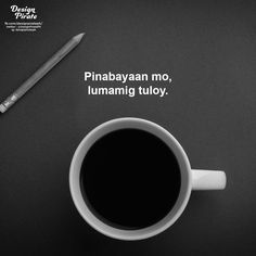 . Tagalog Quotes Patama, Bisaya Quotes, Tagalog Quotes Hugot Funny, World Quotes, Hugot Lines Tagalog Funny, Memes Tagalog, Filipino Funny, Filipino Quotes, Pinoy Quotes