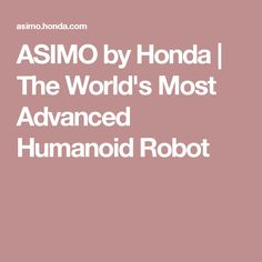 ASIMO by Honda | The World's Most Advanced Humanoid Robot