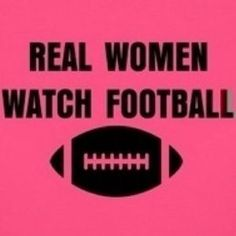 real women watch football :I am in a football pool at work. Lets see if I can one week before season is over. Go sports! But for the record you are still a woman if don't watch sports I just happen to like it:) Watch Football, Football Baby, Dallas Cowboys Football, Football Season, College Football, Alabama Football, Football Shirts, Football Sister, Titans Football