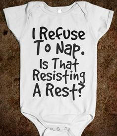 I REFUSE TO NAP. AM I RESISTING A REST?